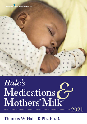Hale's Medications & Mothers' Milk(tm) 2021: A Manual of Lactational Pharmacology Cover Image