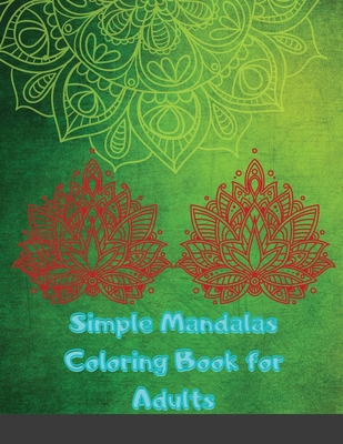 Simple Mandalas Coloring Book for Adults: Large Print Mandala Designs for Stress Relief and Adult Relaxation Cover Image