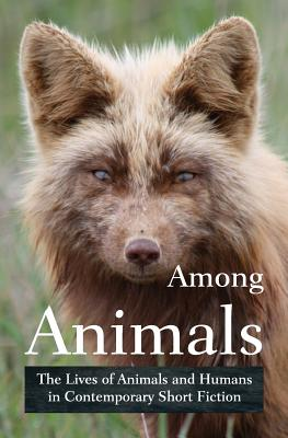 Among Animals: The Lives of Animals and Humans in Contemporary Short Fiction Cover Image