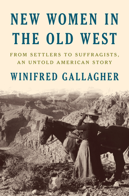 New Women in the Old West: From Settlers to Suffragists, an Untold American Story Cover Image