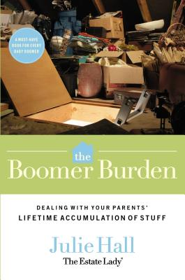 The Boomer Burden: Dealing with Your Parents' Lifetime Accumulation of Stuff Cover Image