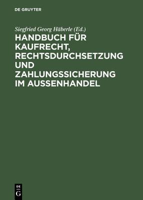 Handbuch Für Kaufrecht, Rechtsdurchsetzung Und Zahlungssicherung Im Außenhandel Cover Image