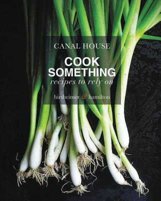 Canal House: Cook Something: Recipes to Rely On Cover Image