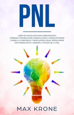 Pnl: Libro de psicología para principiantes - Aprende comunicación, manipulación y fuerza interior - Cambia la conciencia y Cover Image