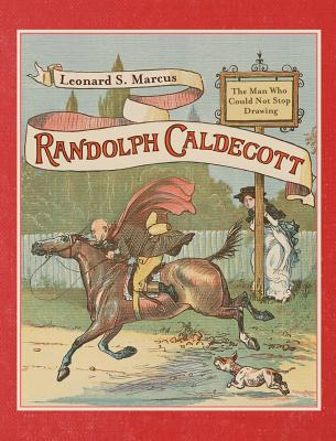Randolph Caldecott: The Man Who Could Not Stop Drawing Cover Image
