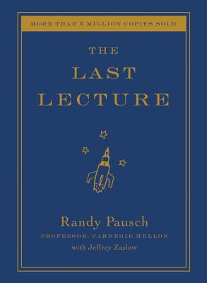 The Last Lecture (Hardcover) By Randy Pausch, Jeffrey Zaslow
