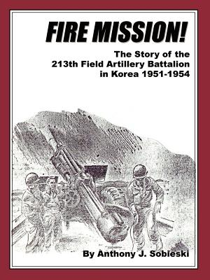 Fire Mission!: The Story of the 213th Field Artillery Battalion in Korea 1951-1954 Cover Image