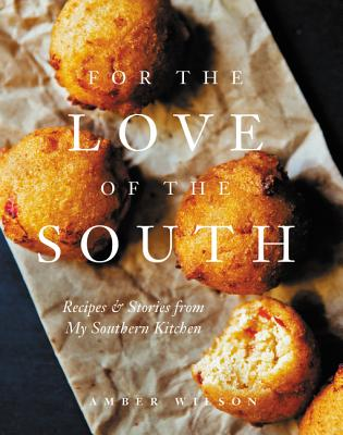 For the Love of the South: Recipes and Stories from My Southern Kitchen Cover Image