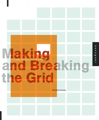 Making and Breaking the Grid: A Graphic Design Layout WorkshopTimothy Samara