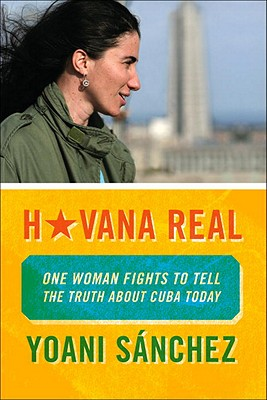 Havana Real: One Woman Fights to Tell the Truth about Cuba Today Cover Image