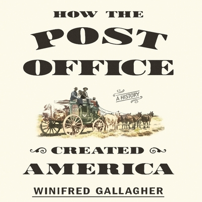 How the Post Office Created America Lib/E: A History Cover Image