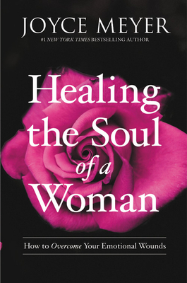 Healing the Soul of a Woman: How to Overcome Your Emotional Wounds Cover Image