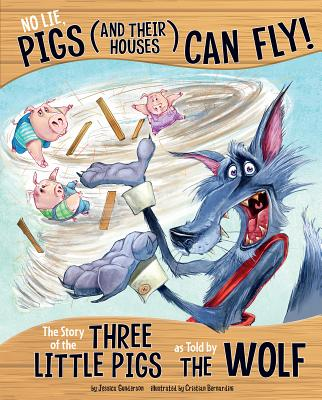 No Lie, Pigs (and Their Houses) Can Fly!: The Story of the Three Little Pigs as Told by the Wolf (Other Side of the Story) Cover Image