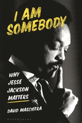 I Am Somebody: Why Jesse Jackson Matters Cover Image