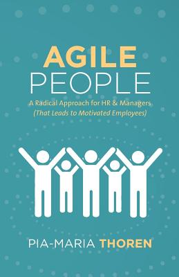 Agile People: A Radical Approach for HR & Managers (That Leads to Motivated Employees) Cover Image