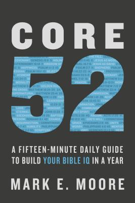 Core 52: A Fifteen-Minute Daily Guide to Build Your Bible IQ in a Year Cover Image