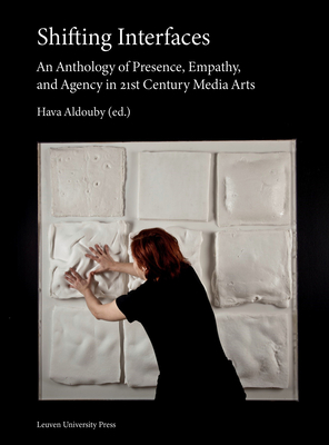Shifting Interfaces: An Anthology of Presence, Empathy, and Agency in 21st Century Media Arts Cover Image