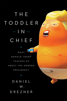 The Toddler in Chief: What Donald Trump Teaches Us about the Modern Presidency Cover Image