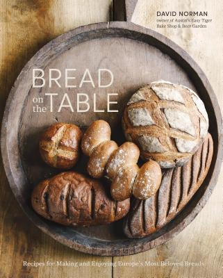 Bread on the Table: Recipes for Making and Enjoying Europe's Most Beloved Breads [A Baking Book] Cover Image