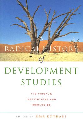 A Radical History of Development Studies: Individuals, Institutions and Ideologies Cover Image