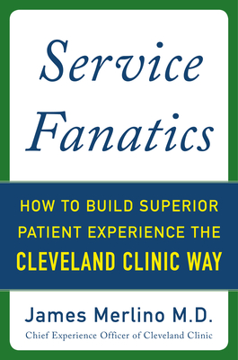 Service Fanatics: How to Build Superior Patient Experience the Cleveland Clinic Way Cover Image