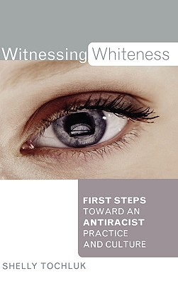 Witnessing Whiteness: First Steps Toward an Antiracist Practice and Culture Cover Image