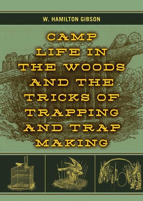 Camp Life in the Woods and the Tricks of Trapping and Trap Making Cover Image