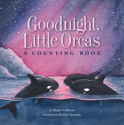 Goodnight Little Orcas: A Counting Book Cover Image