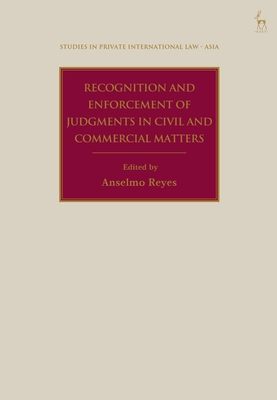 Recognition and Enforcement of Judgments in Civil and Commercial Matters (Studies in Private International Law - Asia) Cover Image