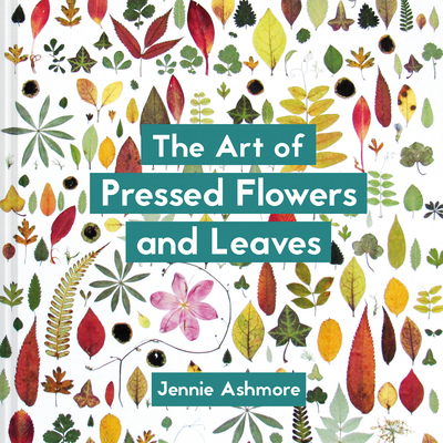 The Art of Pressed Flowers and Leaves Cover Image