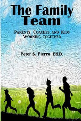 The Family Team: Parents, Coaches and Kids Working Together Cover Image