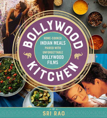 Bollywood Kitchen: Home-Cooked Indian Meals Paired with Unforgettable Bollywood Films Cover Image