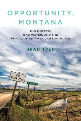 Opportunity, Montana: Big Copper, Bad Water, and the Burial of an American Landscape Cover Image