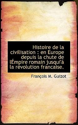 Histoire de La Civilisation: En Europe Depuis La Chute de Lempire Romain Jusqui'a La Revolution Fra Cover Image