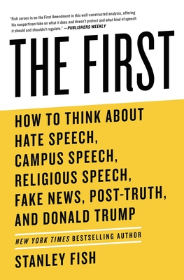 The First: How to Think About Hate Speech, Campus Speech, Religious Speech, Fake News, Post-Truth, and Donald Trump Cover Image