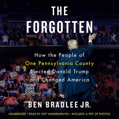 The Forgotten Lib/E: How the People of One Pennsylvania County Elected Donald Trump and Changed America Cover Image