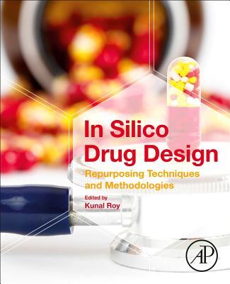 In Silico Drug Design: Repurposing Techniques and Methodologies Cover Image