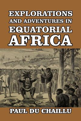 Explorations and Adventures in Equatorial Africa Cover Image