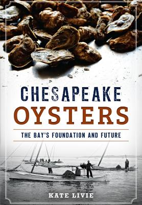 Chesapeake Oysters: The Bay's Foundation and Future Cover Image