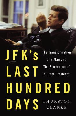 JFK's Last Hundred Days: The Transformation of a Man and the Emergence of a Great President Cover Image