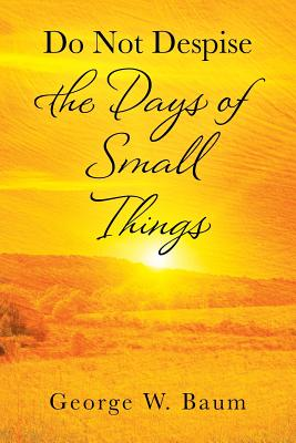 Do Not Despise the Days of Small Things Cover Image