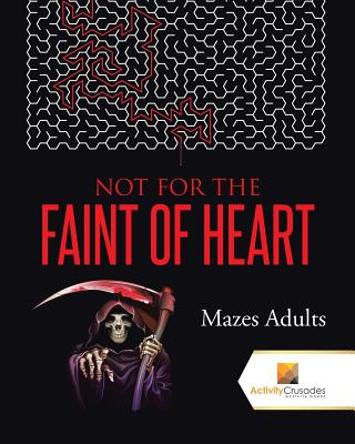 Not For the Faint of Heart: Mazes Adults Cover Image