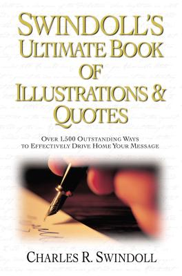 Swindoll's Ultimate Book of Illustrations & Quotes: Over 1,500 Outstanding Ways to Effectively Drive Home Your Message Cover Image