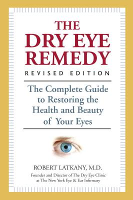 The Dry Eye Remedy, Revised Edition: The Complete Guide to Restoring the Health and Beauty of Your Eyes Cover Image