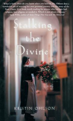 Stalking the Divine: Contemplating Faith with the Poor Clares Cover Image