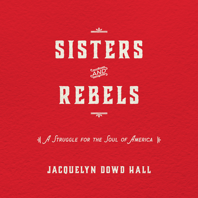 Sisters and Rebels: A Struggle for the Soul of America Cover Image