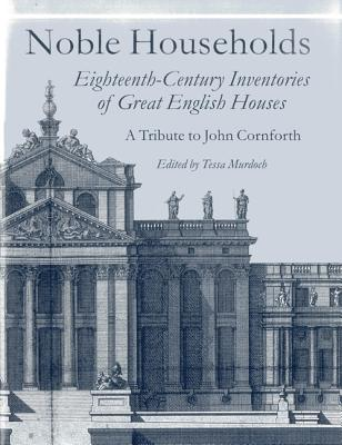 Noble Households: Eighteenth-Century Inventories of Great English Ho Cover Image