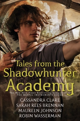 Tales form the Shadowhunter Academy by Cassandra Clare