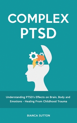Complex PTSD: Understanding PTSD's Effects on Brain, Body and Emotions - Healing From Childhood Trauma Cover Image