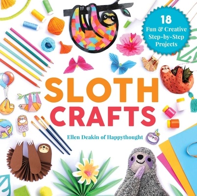 Sloth Crafts: 18 Fun & Creative Step-by-Step Projects (Creature Crafts) Cover Image